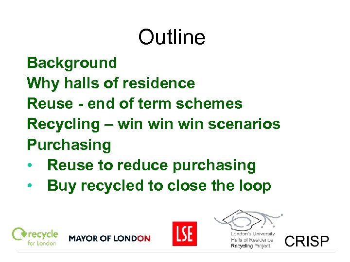 Outline Background Why halls of residence Reuse - end of term schemes Recycling –