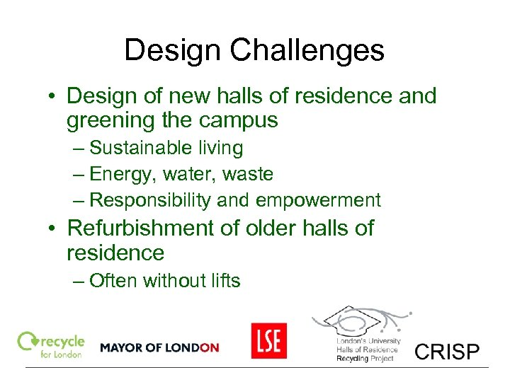 Design Challenges • Design of new halls of residence and greening the campus –
