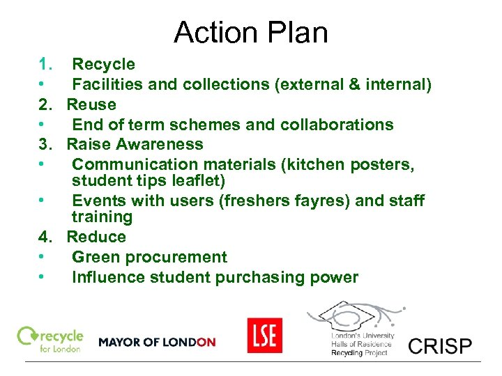 Action Plan 1. Recycle • Facilities and collections (external & internal) 2. Reuse •