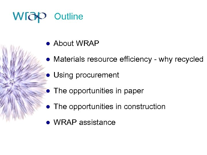 Outline ● About WRAP ● Materials resource efficiency - why recycled ● Using procurement