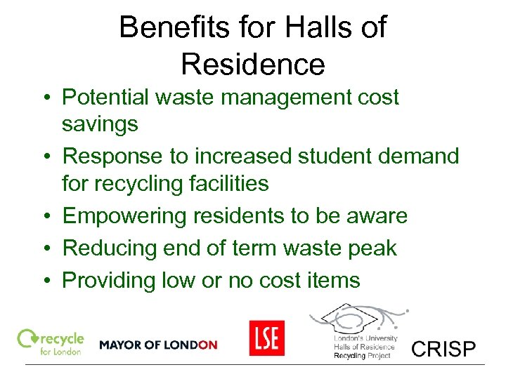 Benefits for Halls of Residence • Potential waste management cost savings • Response to