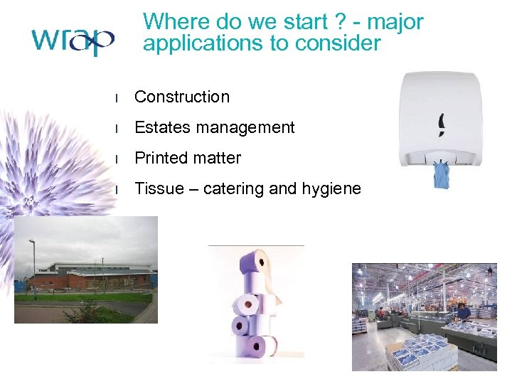 Where do we start ? - major applications to consider l Construction l Estates