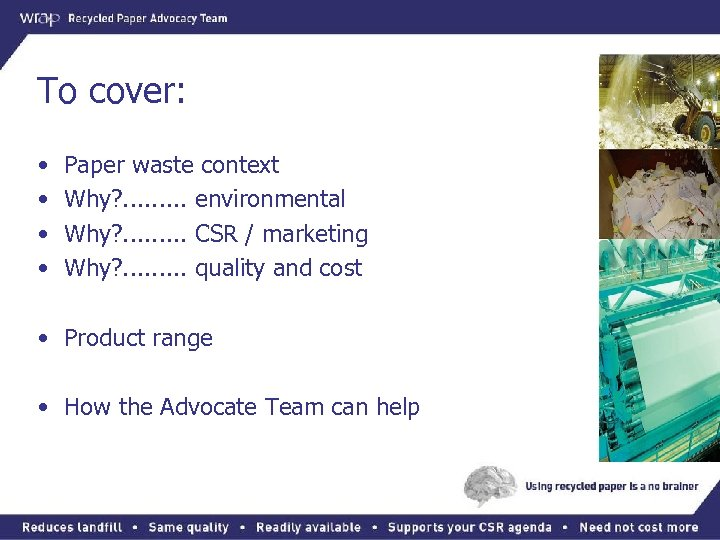 To cover: • • Paper waste context Why? . . environmental Why? . .
