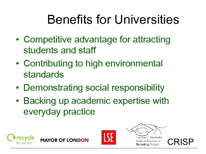 Benefits for Universities • Competitive advantage for attracting students and staff • Contributing to