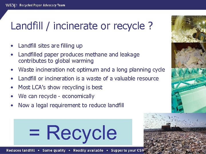 Landfill / incinerate or recycle ? • Landfill sites are filling up • Landfilled