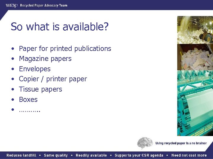 So what is available? • • Paper for printed publications Magazine papers Envelopes Copier