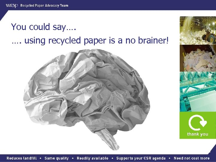 You could say…. …. using recycled paper is a no brainer!