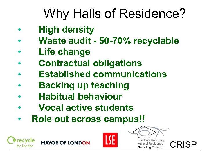 Why Halls of Residence? • • • High density Waste audit - 50 -70%