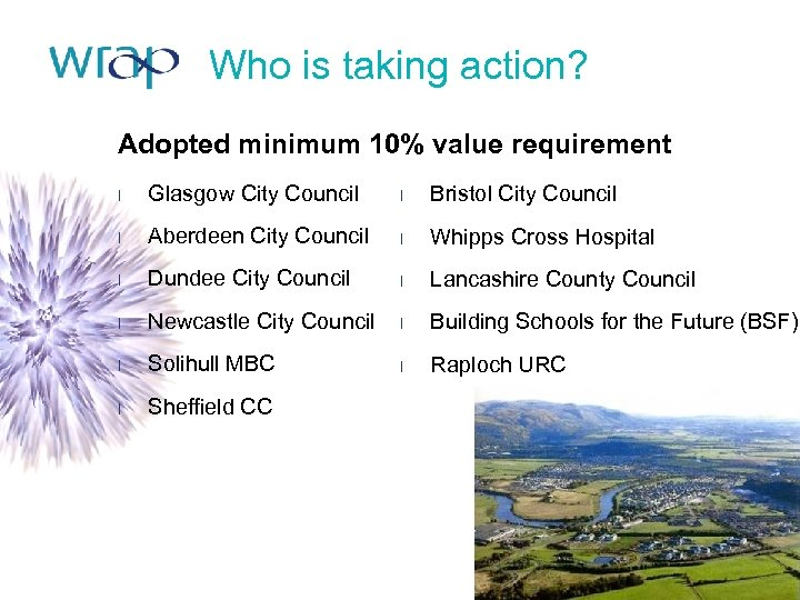 Who is taking action? Adopted minimum 10% value requirement l Glasgow City Council l