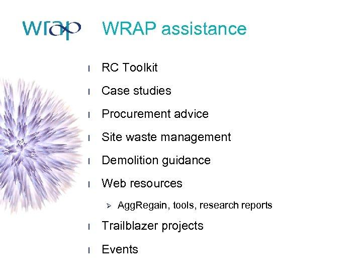 WRAP assistance l RC Toolkit l Case studies l Procurement advice l Site waste