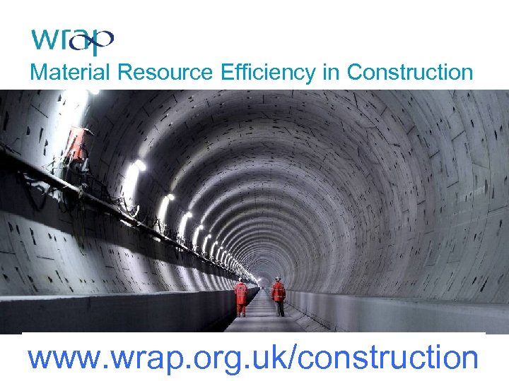 Material Resource Efficiency in Construction www. wrap. org. uk/construction