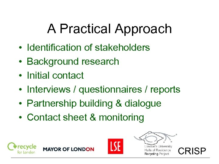 A Practical Approach • • • Identification of stakeholders Background research Initial contact Interviews