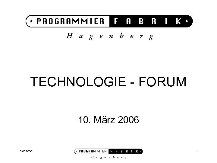 TECHNOLOGIE - FORUM 10. März 2006 10. 03. 2006 1