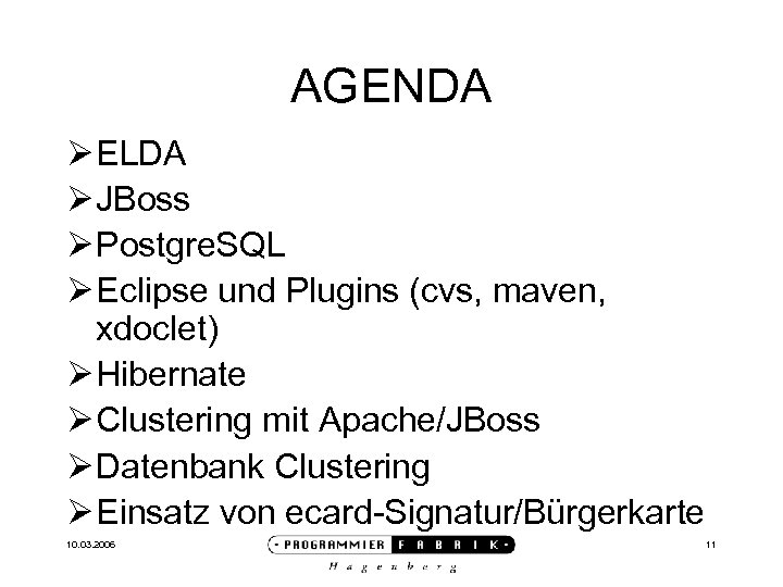 AGENDA Ø ELDA Ø JBoss Ø Postgre. SQL Ø Eclipse und Plugins (cvs, maven,