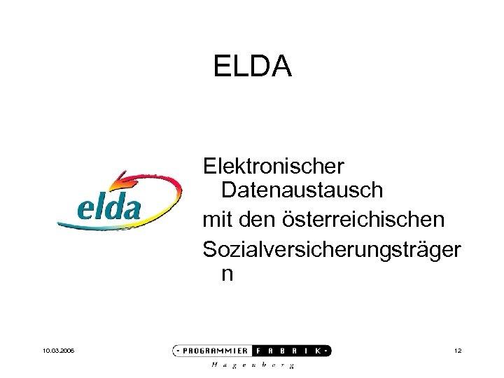 ELDA Elektronischer Datenaustausch mit den österreichischen Sozialversicherungsträger n 10. 03. 2006 12