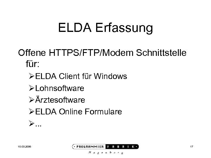 ELDA Erfassung Offene HTTPS/FTP/Modem Schnittstelle für: ØELDA Client für Windows ØLohnsoftware ØÄrztesoftware ØELDA Online
