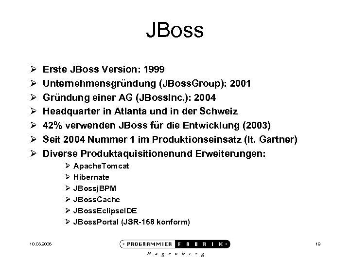 JBoss Ø Ø Ø Ø Erste JBoss Version: 1999 Unternehmensgründung (JBoss. Group): 2001 Gründung