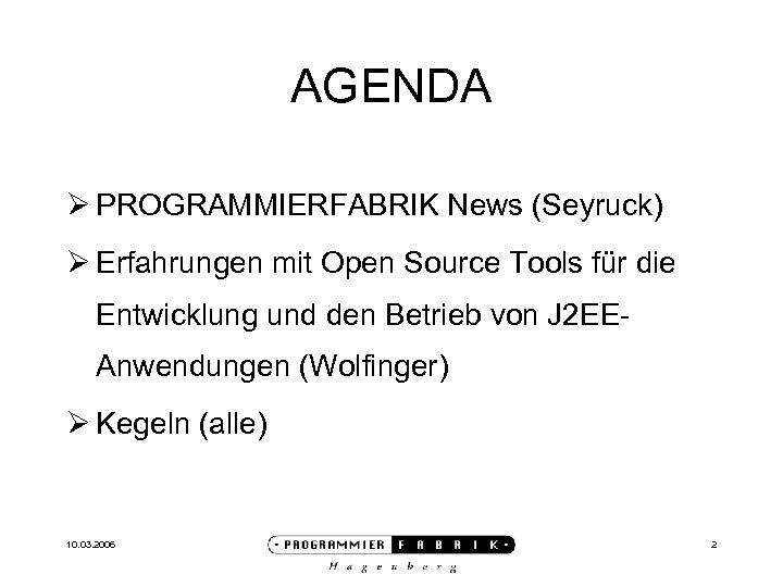 AGENDA Ø PROGRAMMIERFABRIK News (Seyruck) Ø Erfahrungen mit Open Source Tools für die Entwicklung
