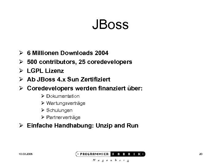 JBoss Ø Ø Ø 6 Millionen Downloads 2004 500 contributors, 25 coredevelopers LGPL Lizenz