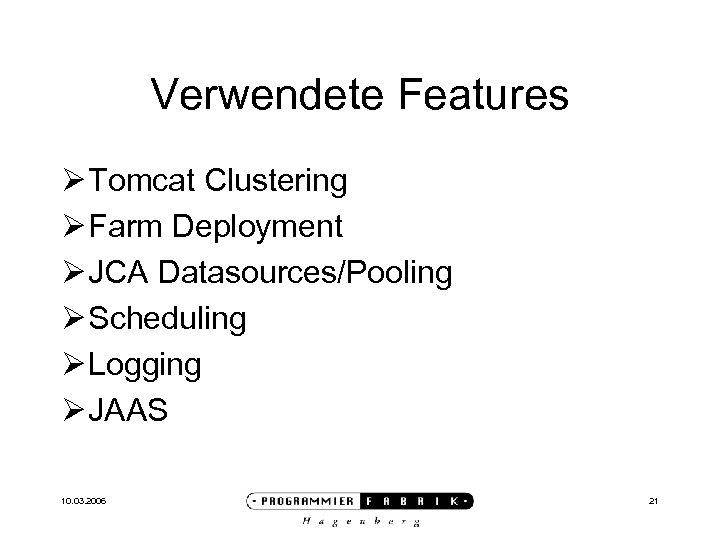 Verwendete Features Ø Tomcat Clustering Ø Farm Deployment Ø JCA Datasources/Pooling Ø Scheduling Ø