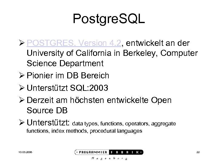 Postgre. SQL Ø POSTGRES, Version 4. 2, entwickelt an der University of California in