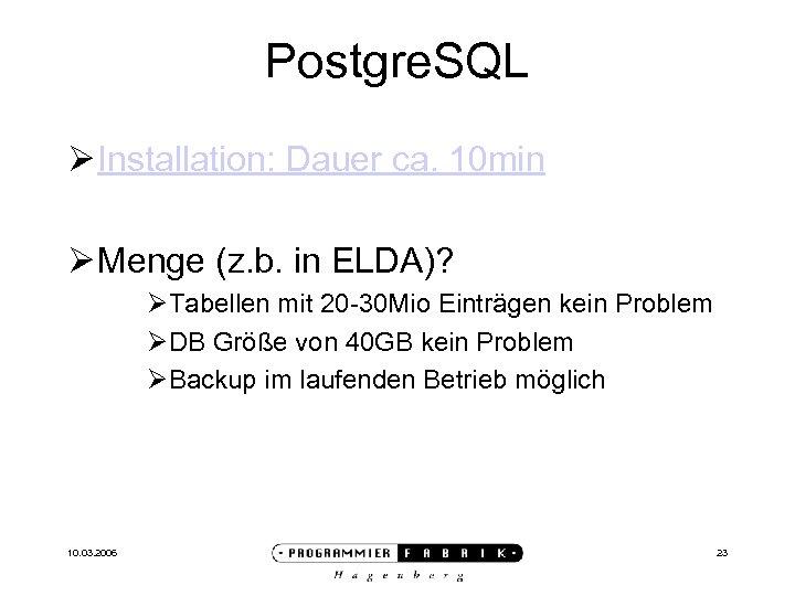 Postgre. SQL Ø Installation: Dauer ca. 10 min Ø Menge (z. b. in ELDA)?