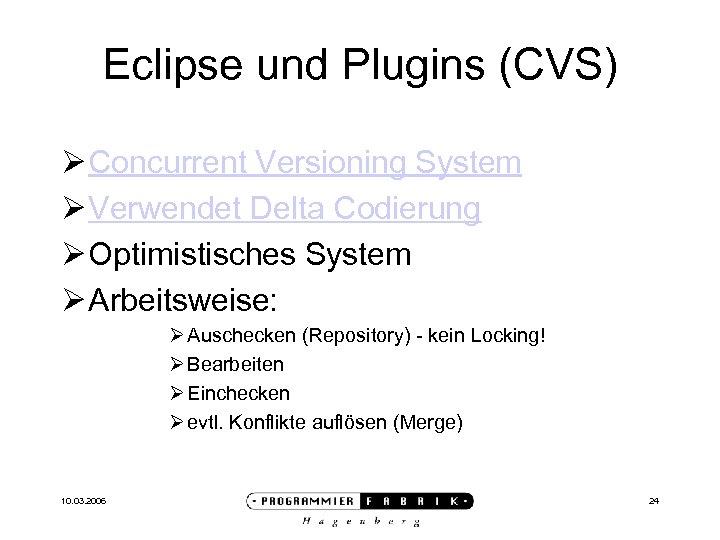 Eclipse und Plugins (CVS) Ø Concurrent Versioning System Ø Verwendet Delta Codierung Ø Optimistisches