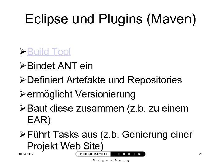 Eclipse und Plugins (Maven) Ø Build Tool Ø Bindet ANT ein Ø Definiert Artefakte