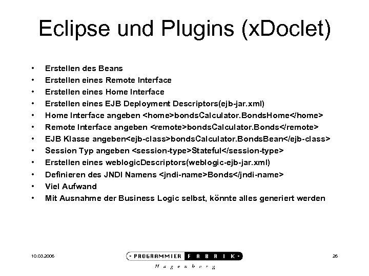Eclipse und Plugins (x. Doclet) • • • Erstellen des Beans Erstellen eines Remote