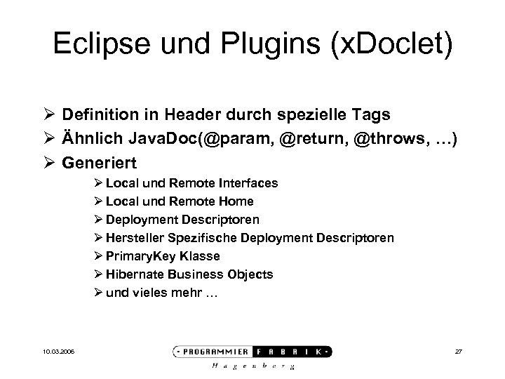 Eclipse und Plugins (x. Doclet) Ø Definition in Header durch spezielle Tags Ø Ähnlich