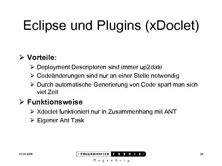 Eclipse und Plugins (x. Doclet) Ø Vorteile: Ø Deployment Descriptoren sind immer up 2
