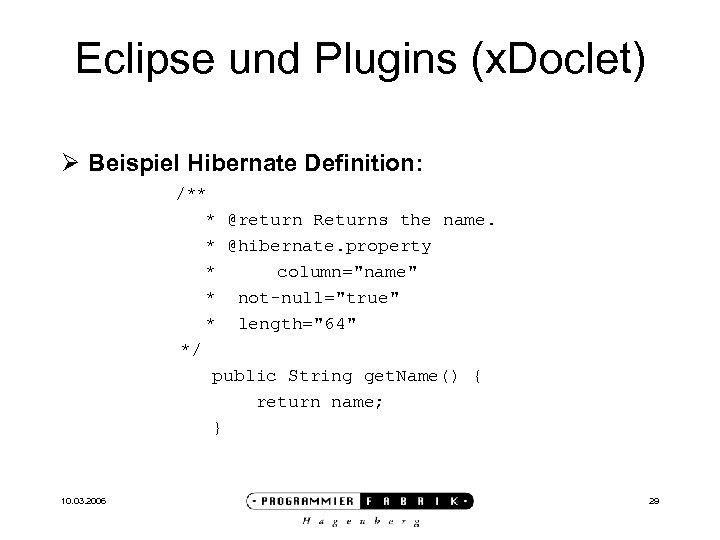 Eclipse und Plugins (x. Doclet) Ø Beispiel Hibernate Definition: /** * @return Returns the