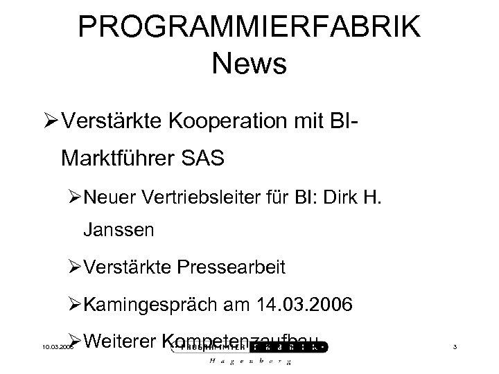 PROGRAMMIERFABRIK News Ø Verstärkte Kooperation mit BIMarktführer SAS ØNeuer Vertriebsleiter für BI: Dirk H.