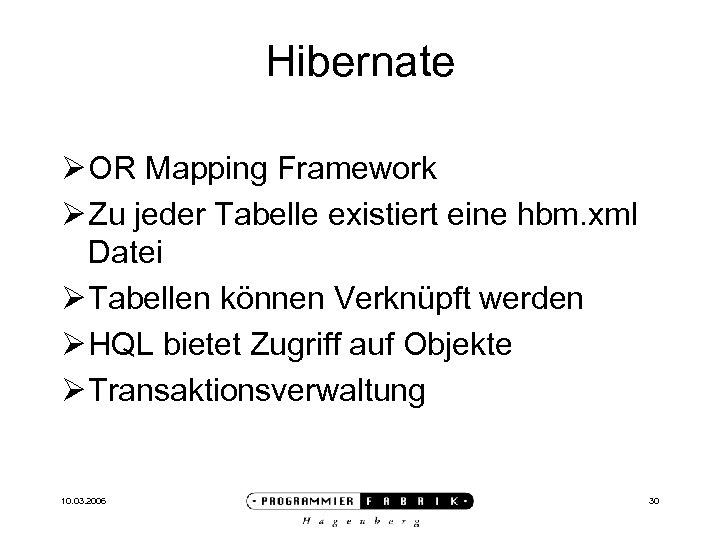 Hibernate Ø OR Mapping Framework Ø Zu jeder Tabelle existiert eine hbm. xml Datei