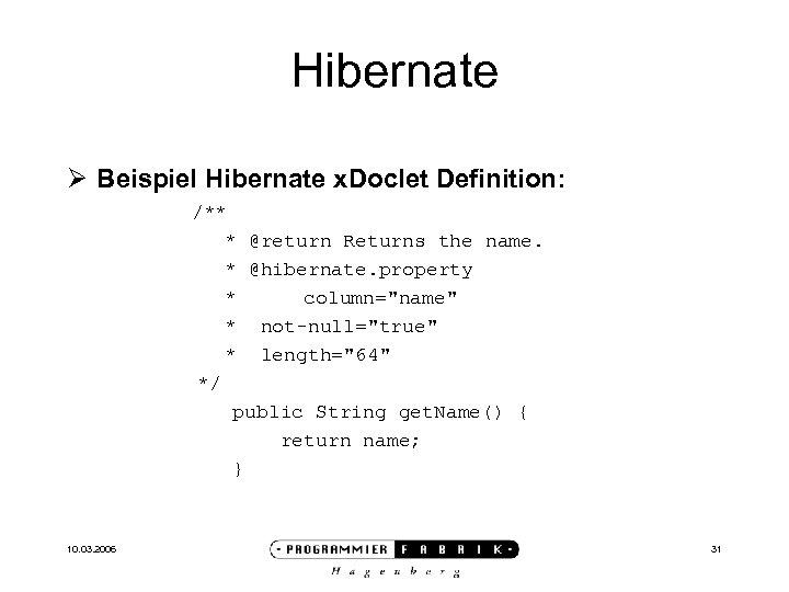 Hibernate Ø Beispiel Hibernate x. Doclet Definition: /** * @return Returns the name. *