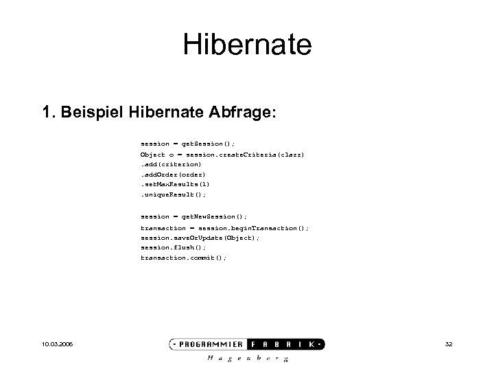 Hibernate 1. Beispiel Hibernate Abfrage: session = get. Session(); Object o = session. create.