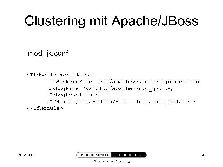 Clustering mit Apache/JBoss mod_jk. conf <If. Module mod_jk. c> Jk. Workers. File /etc/apache 2/workers.
