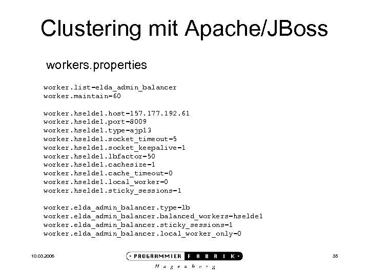 Clustering mit Apache/JBoss workers. properties worker. list=elda_admin_balancer worker. maintain=60 worker. hselde 1. host=157. 177.
