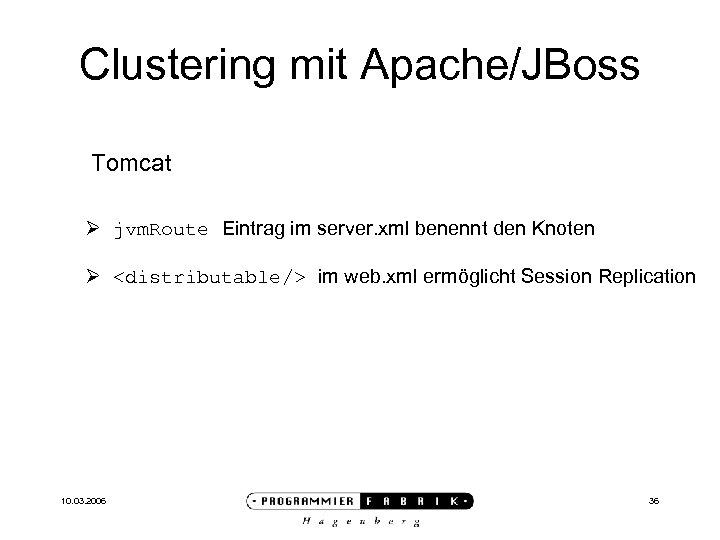 Clustering mit Apache/JBoss Tomcat Ø jvm. Route Eintrag im server. xml benennt den Knoten