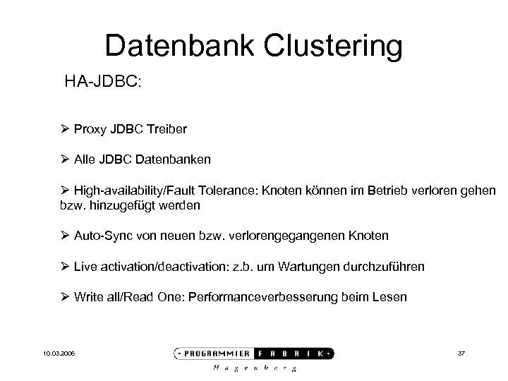 Datenbank Clustering HA-JDBC: Ø Proxy JDBC Treiber Ø Alle JDBC Datenbanken Ø High-availability/Fault Tolerance: