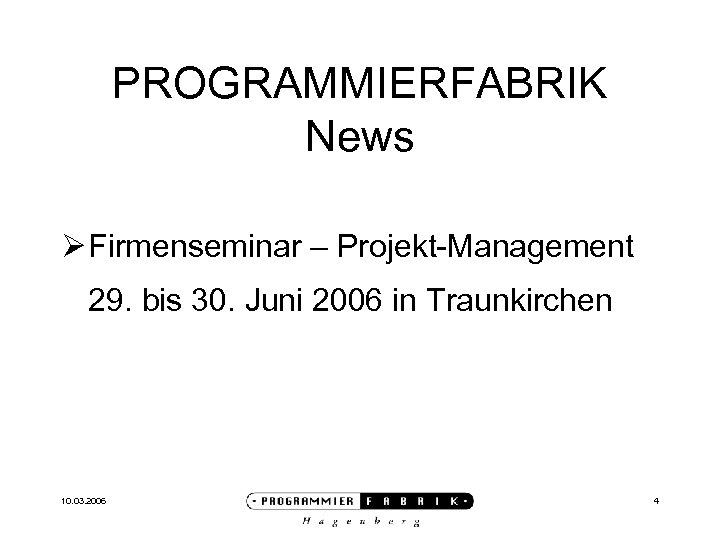 PROGRAMMIERFABRIK News Ø Firmenseminar – Projekt-Management 29. bis 30. Juni 2006 in Traunkirchen 10.