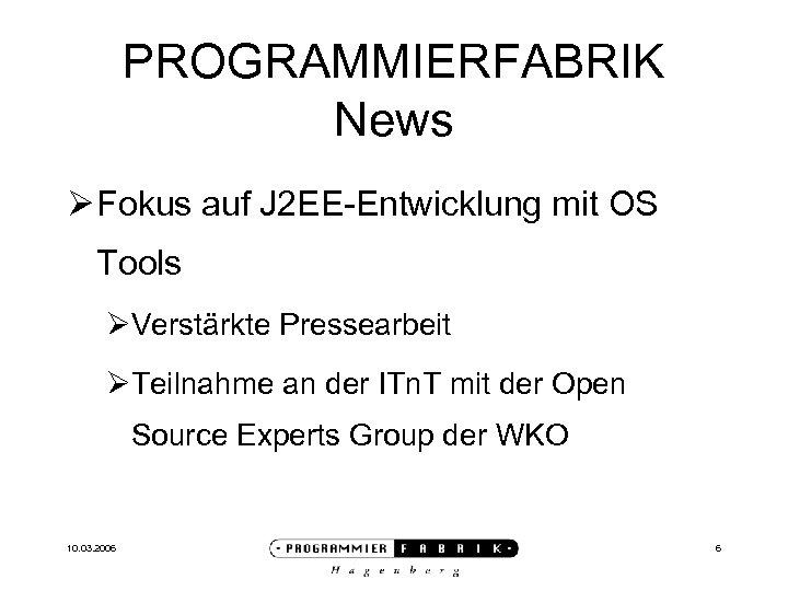 PROGRAMMIERFABRIK News Ø Fokus auf J 2 EE-Entwicklung mit OS Tools ØVerstärkte Pressearbeit ØTeilnahme