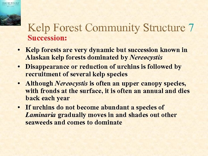 Kelp Forest Community Structure 7 Succession: • Kelp forests are very dynamic but succession