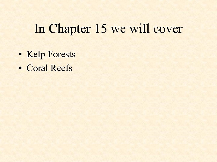 In Chapter 15 we will cover • Kelp Forests • Coral Reefs