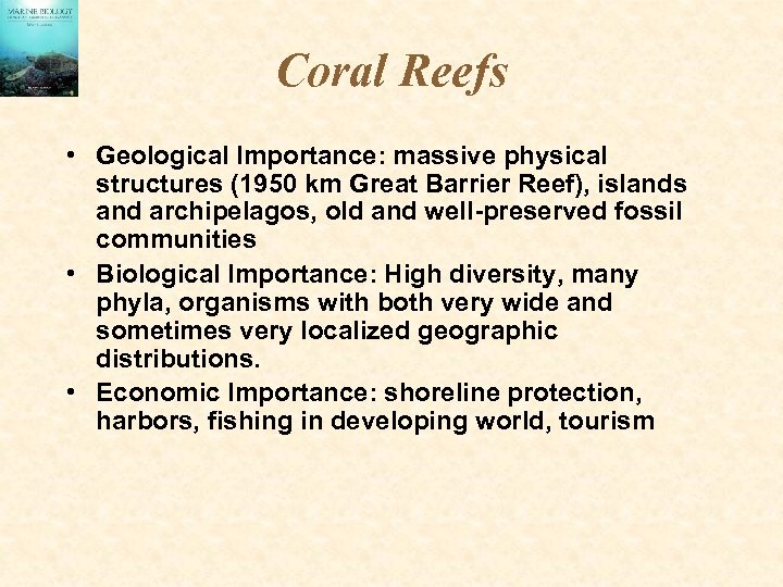 Coral Reefs • Geological Importance: massive physical structures (1950 km Great Barrier Reef), islands