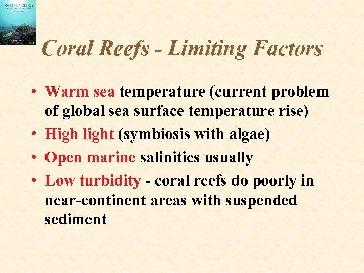 Coral Reefs - Limiting Factors • Warm sea temperature (current problem of global sea