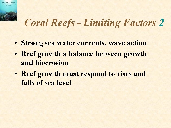 Coral Reefs - Limiting Factors 2 • Strong sea water currents, wave action •