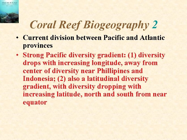 Coral Reef Biogeography 2 • Current division between Pacific and Atlantic provinces • Strong