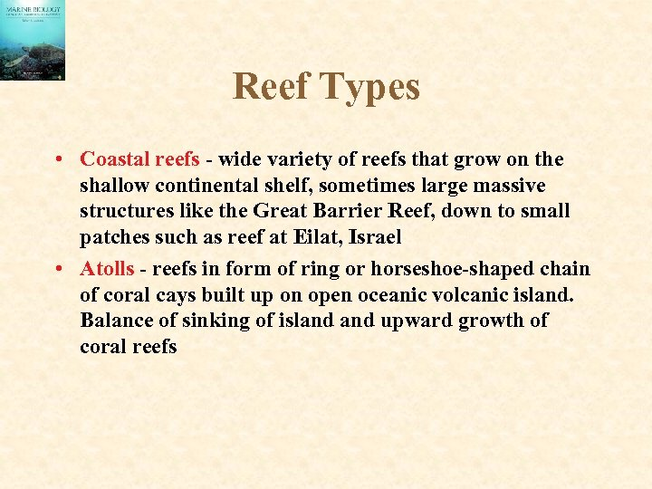 Reef Types • Coastal reefs - wide variety of reefs that grow on the
