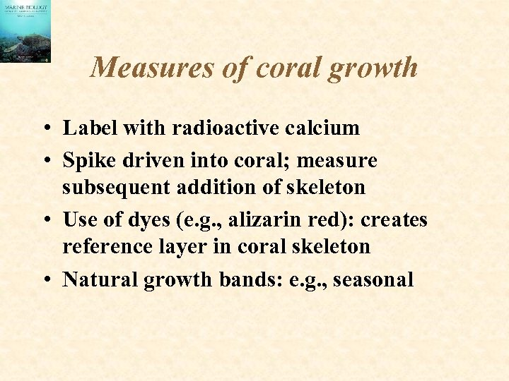 Measures of coral growth • Label with radioactive calcium • Spike driven into coral;